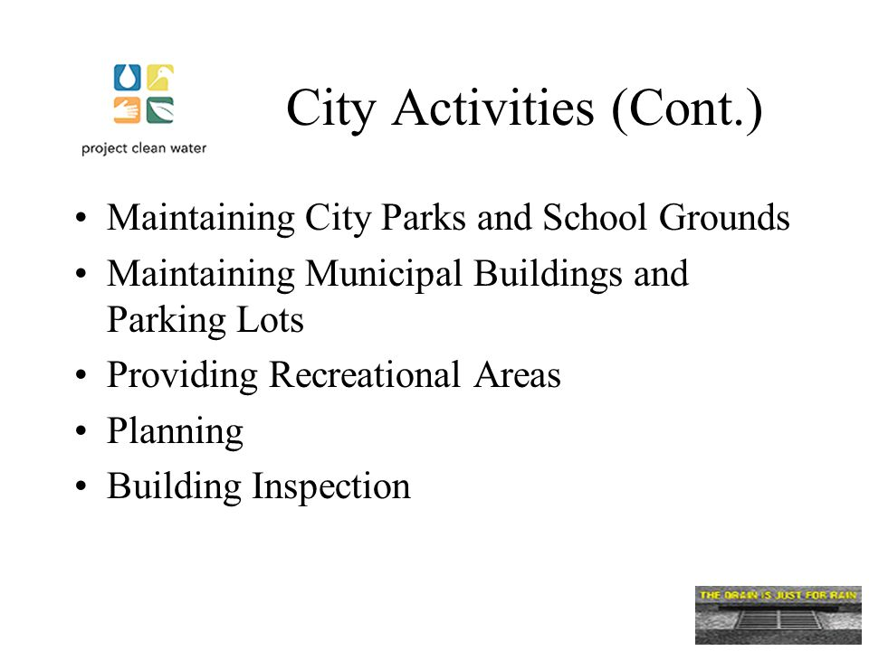 City Activities (Cont.) Maintaining City Parks and School Grounds Maintaining Municipal Buildings and Parking Lots Providing Recreational Areas Planning Building Inspection