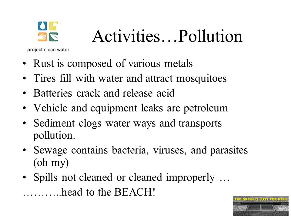 Activities…Pollution Rust is composed of various metals Tires fill with water and attract mosquitoes Batteries crack and release acid Vehicle and equipment leaks are petroleum Sediment clogs water ways and transports pollution.