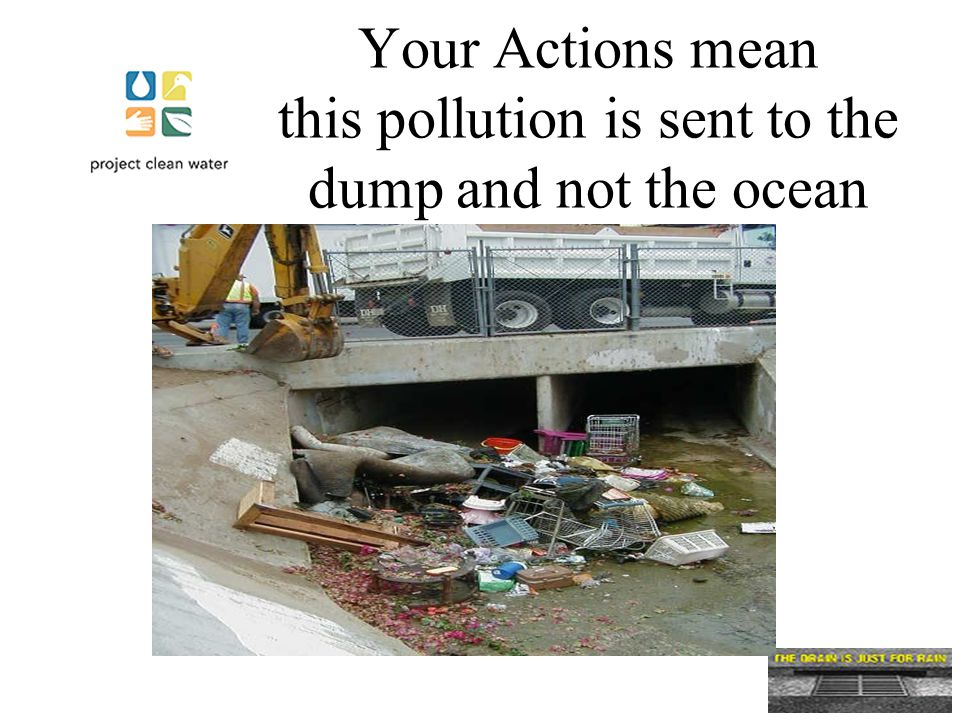 Your Actions mean this pollution is sent to the dump and not the ocean