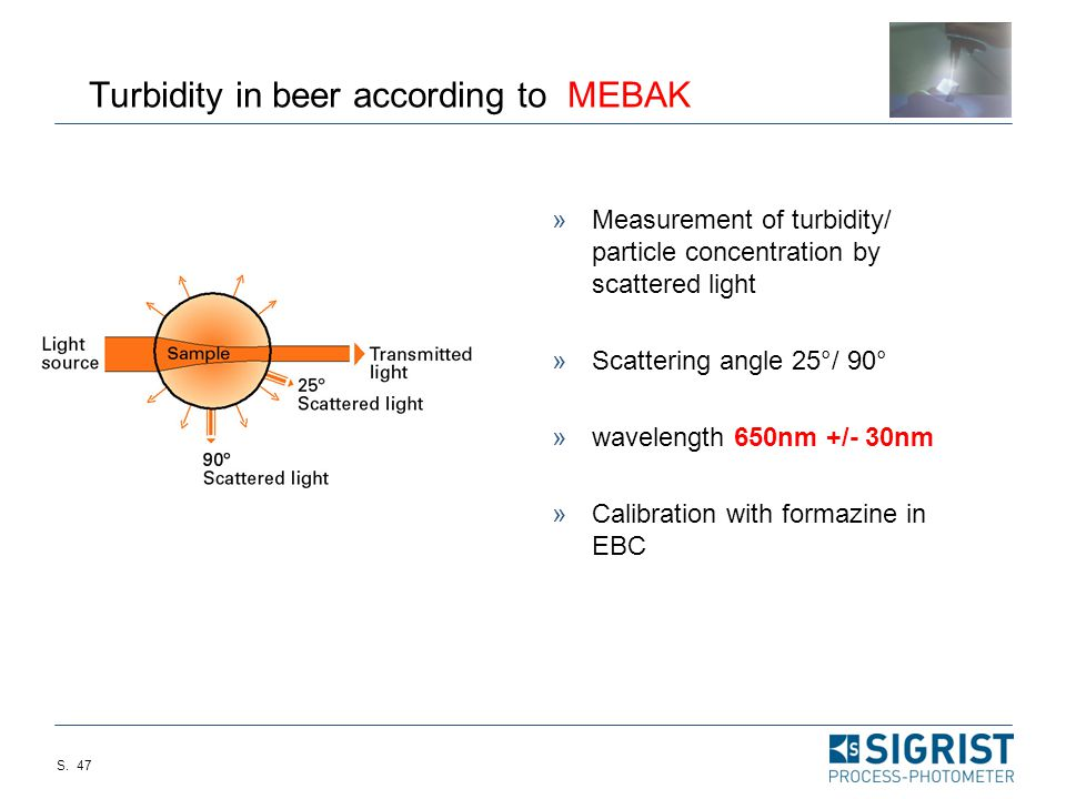 S. 46 Difference in the turbidity readings between online and lab equipment – Why? » Gas Bubbles: Measurements are done in open cuvettes. MEBAK recomm