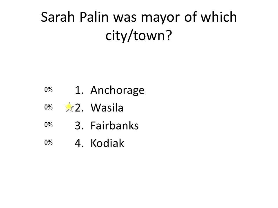 Sarah Palin was mayor of which city/town 1.Anchorage 2.Wasila 3.Fairbanks 4.Kodiak