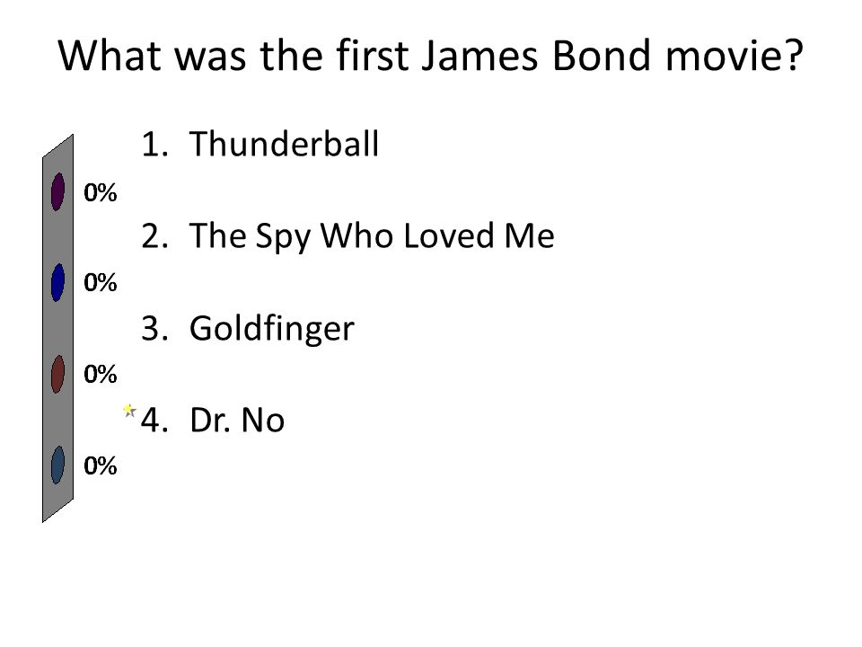 What was the first James Bond movie 1.Thunderball 2.The Spy Who Loved Me 3.Goldfinger 4.Dr. No