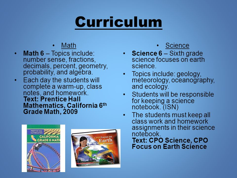 Curriculum Math Math 6 – Topics include: number sense, fractions, decimals, percent, geometry, probability, and algebra.