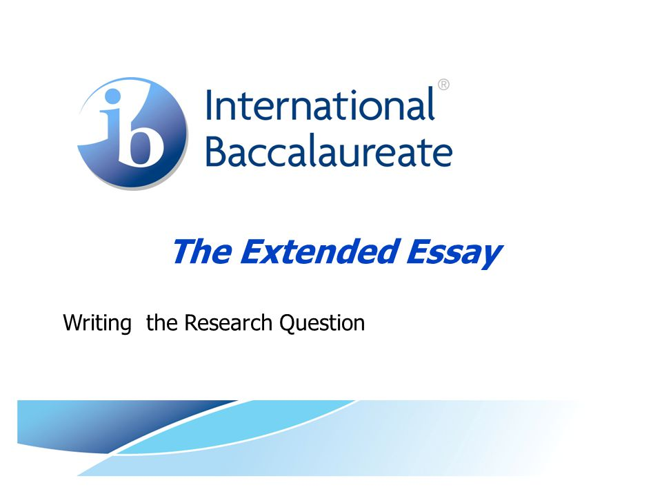 The Extended Essay Writing the Research Question