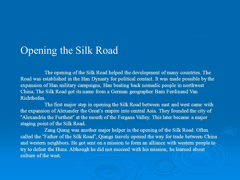 Opening the Silk Road The opening of the Silk Road helped the development of many countries. The Road was established in the Han Dynasty for political