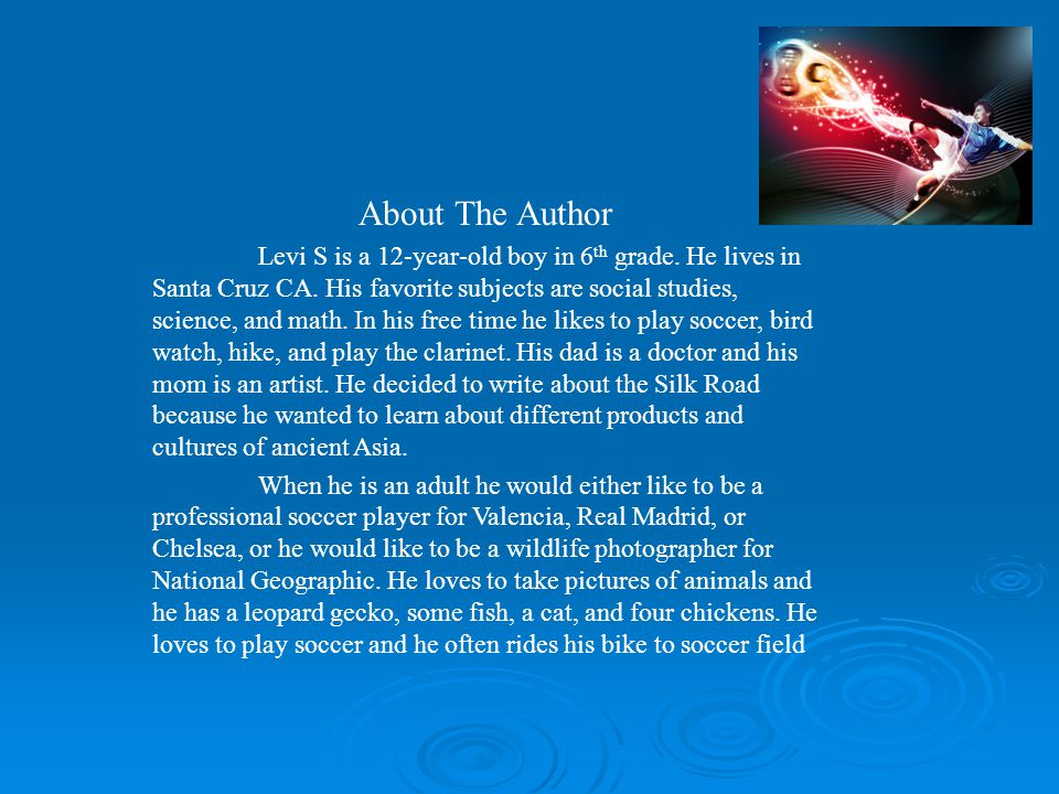 About The Author Levi S is a 12-year-old boy in 6 th grade. He lives in Santa Cruz CA. His favorite subjects are social studies, science, and math. In