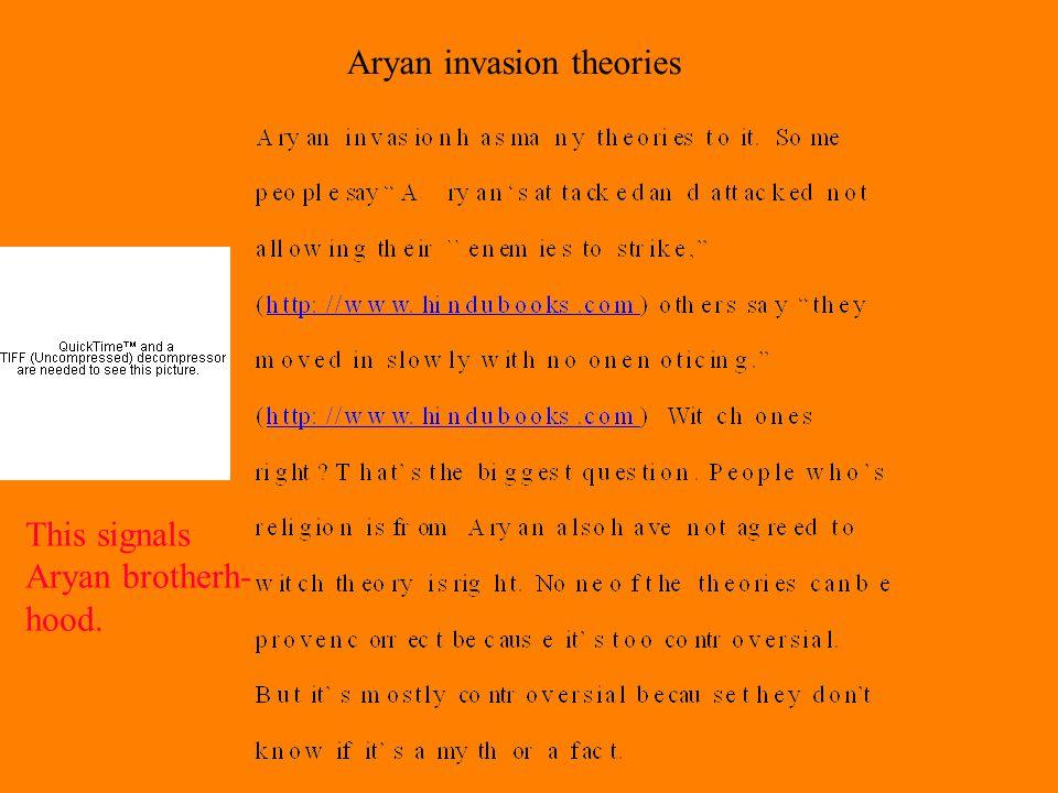 Aryan invasion theories This signals Aryan brotherh- hood.