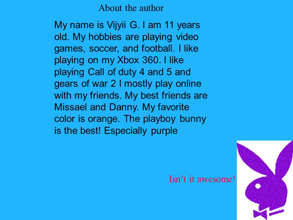 About the author My name is Vijyii G. I am 11 years old.