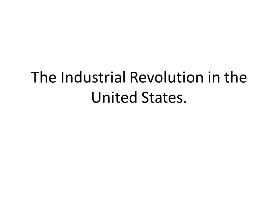 The Industrial Revolution in the United States.