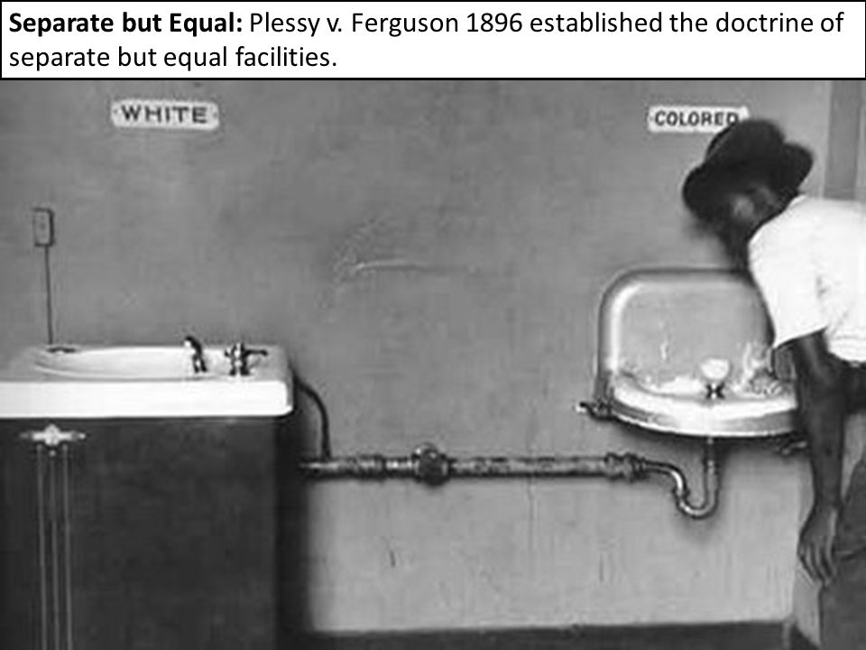Separate but Equal: Plessy v. Ferguson 1896 established the doctrine of separate but equal facilities.