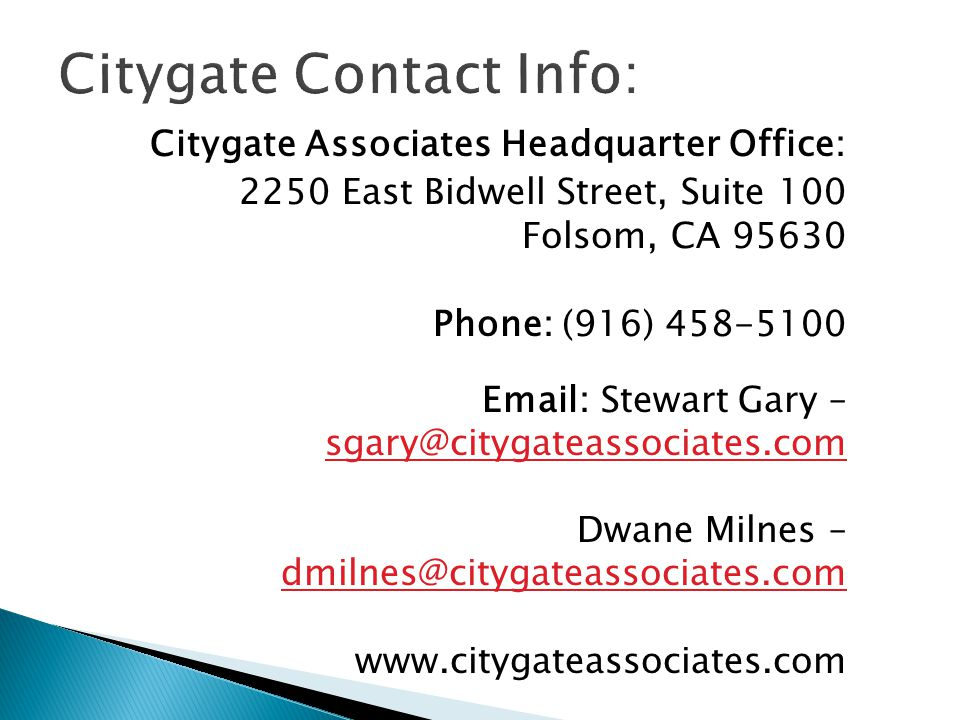 Citygate Contact Info: Citygate Associates Headquarter Office: 2250 East Bidwell Street, Suite 100 Folsom, CA 95630 Phone: (916) 458-5100 Email: Stewa