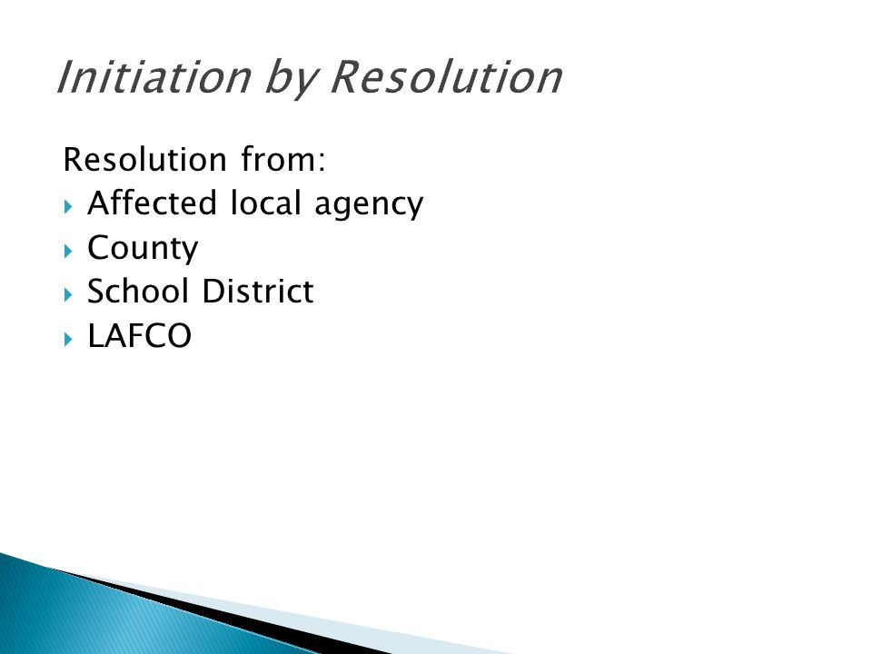 Resolution from:  Affected local agency  County  School District  LAFCO