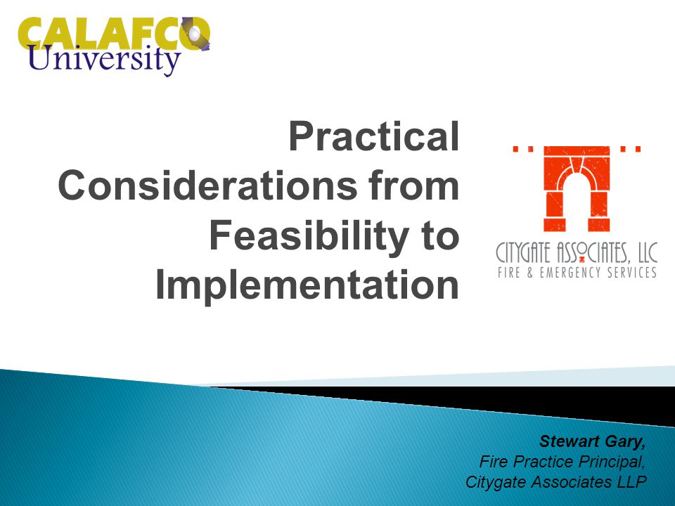 Practical Considerations from Feasibility to Implementation Stewart Gary, Fire Practice Principal, Citygate Associates LLP