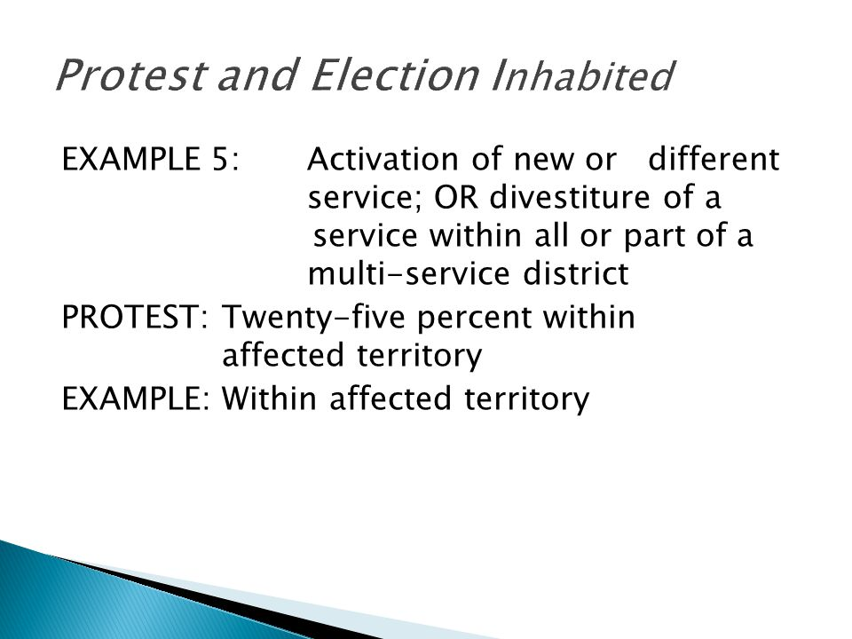 EXAMPLE 5:Activation of new or different service; OR divestiture of a service within all or part of a multi-service district PROTEST:Twenty-five perce