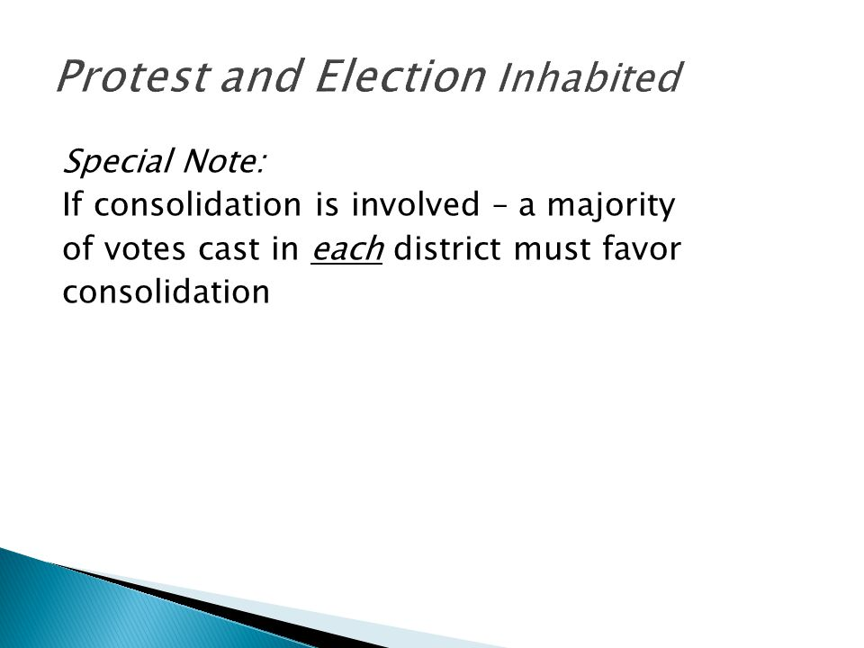 Special Note: If consolidation is involved – a majority of votes cast in each district must favor consolidation