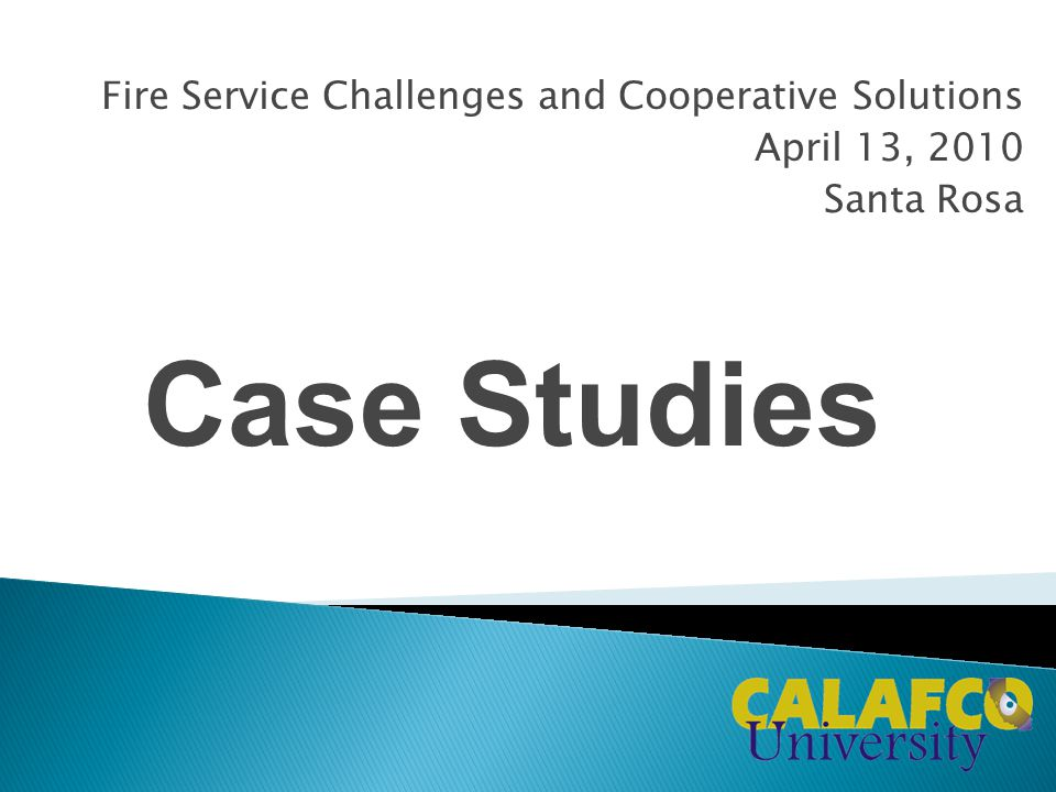 Fire Service Challenges and Cooperative Solutions April 13, 2010 Santa Rosa Case Studies