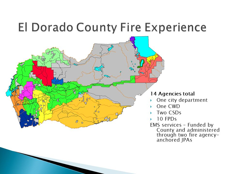 14 Agencies total  One city department  One CWD  Two CSDs  10 FPDs EMS services – Funded by County and administered through two fire agency- ancho