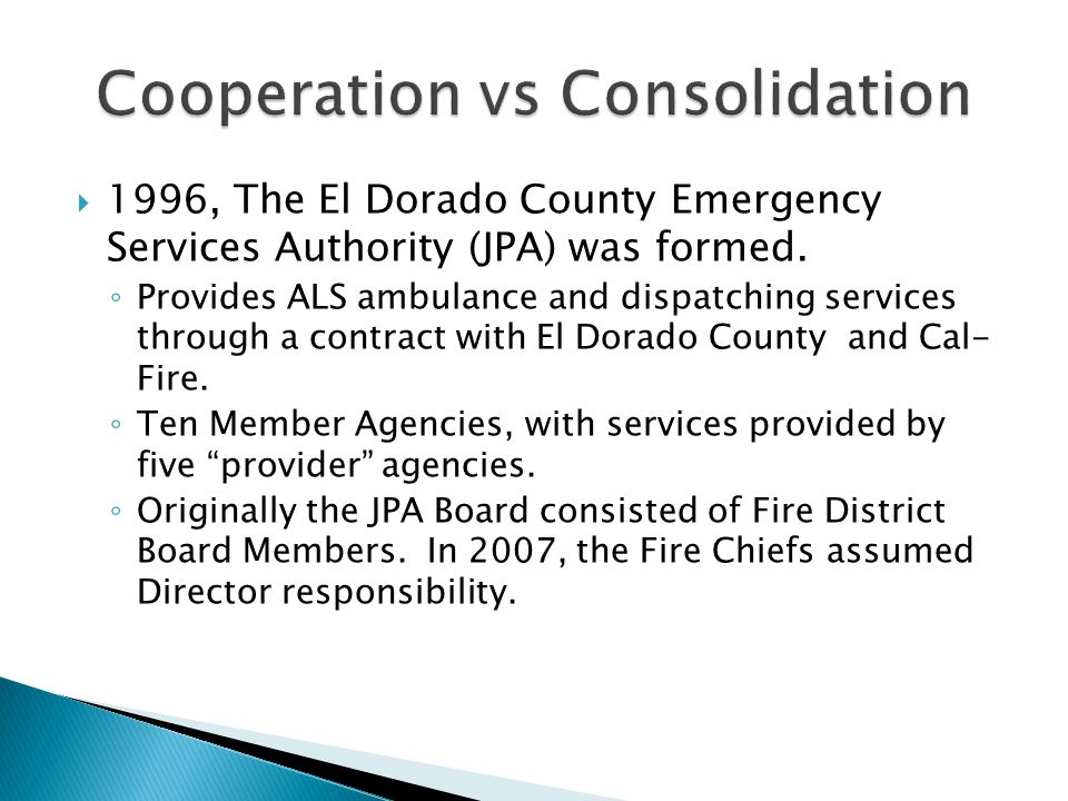  1996, The El Dorado County Emergency Services Authority (JPA) was formed. ◦ Provides ALS ambulance and dispatching services through a contract with
