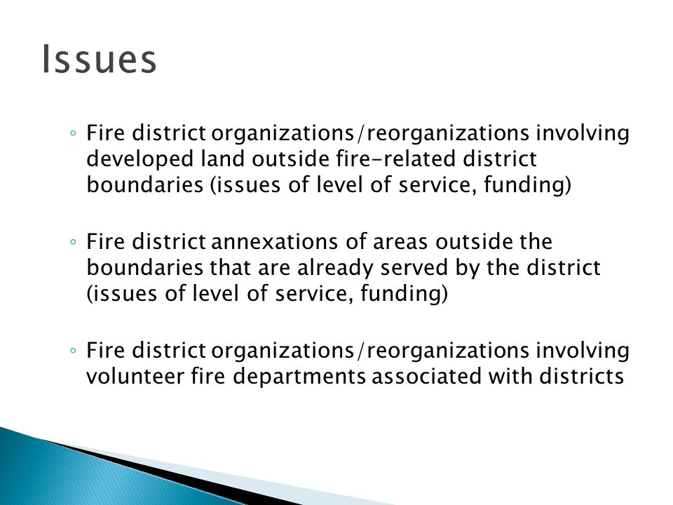 ◦ Fire district organizations/reorganizations involving developed land outside fire-related district boundaries (issues of level of service, funding)