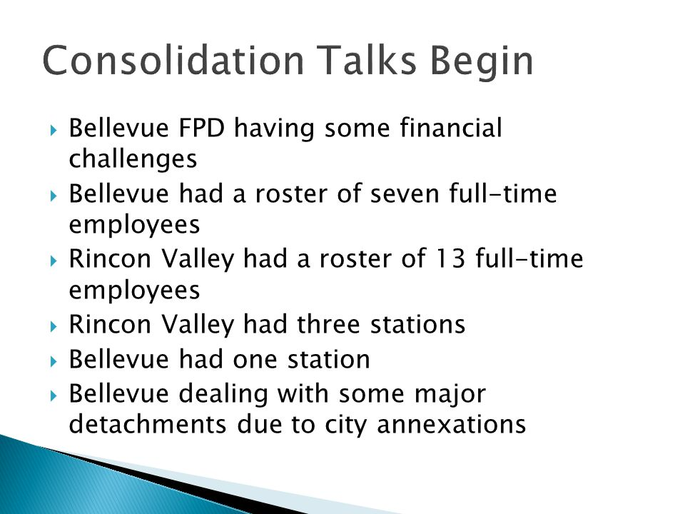 Bellevue FPD having some financial challenges  Bellevue had a roster of seven full-time employees  Rincon Valley had a roster of 13 full-time empl