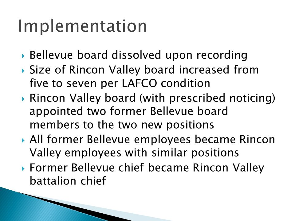  Bellevue board dissolved upon recording  Size of Rincon Valley board increased from five to seven per LAFCO condition  Rincon Valley board (with p