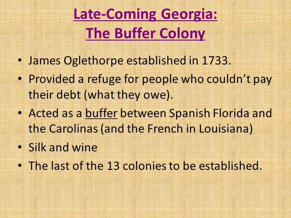 Late-Coming Georgia: The Buffer Colony James Oglethorpe established in 1733.