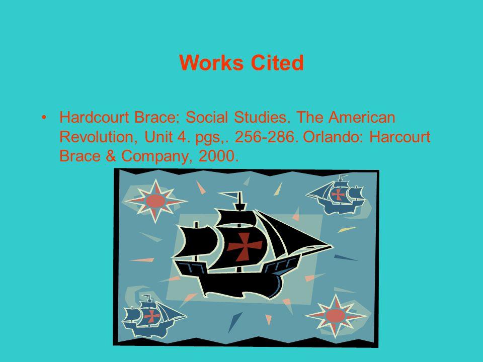 Works Cited Hardcourt Brace: Social Studies. The American Revolution, Unit 4.