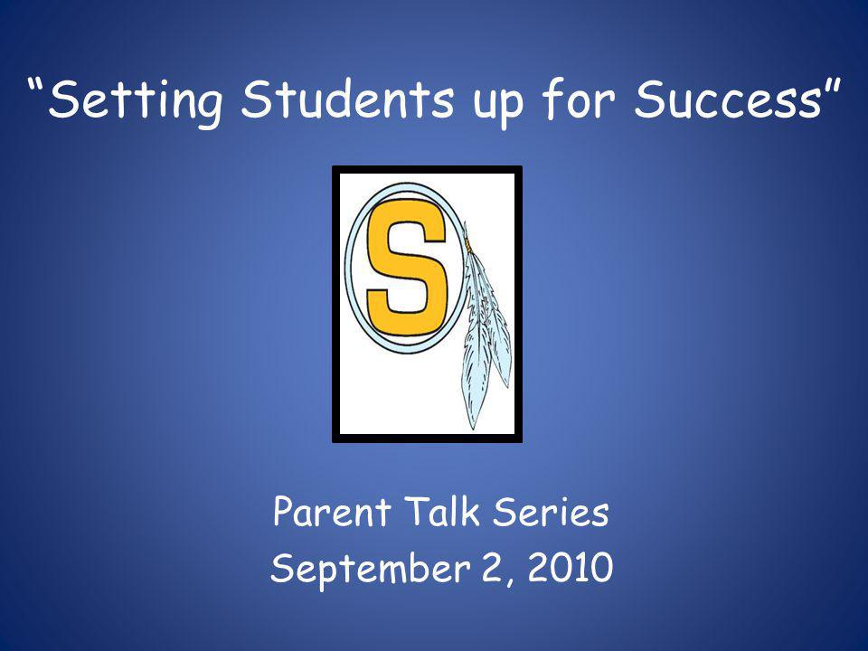 Setting Students up for Success Parent Talk Series September 2, 2010