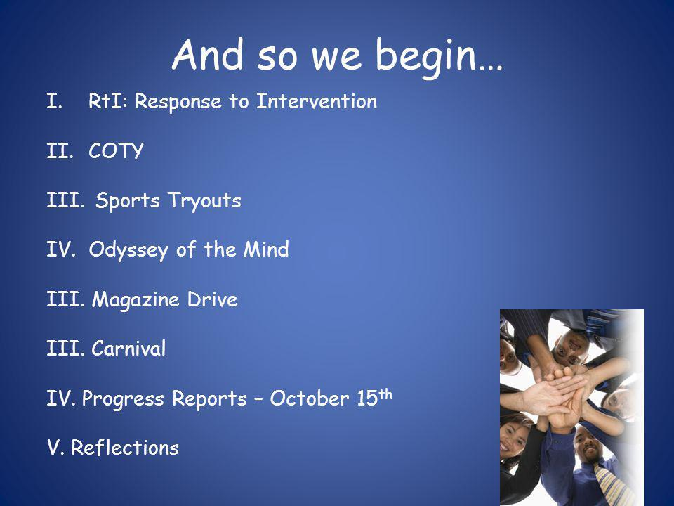 And so we begin… I.RtI: Response to Intervention II.COTY III.