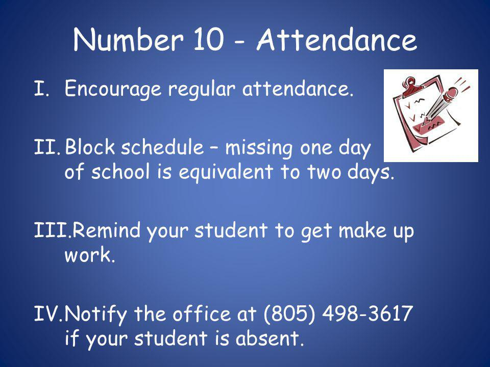Number 10 - Attendance I.Encourage regular attendance. II.Block schedule – missing one day of school is equivalent to two days. III.Remind your studen