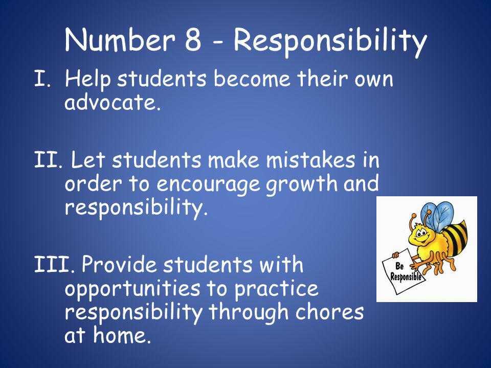 Number 8 - Responsibility I.Help students become their own advocate.