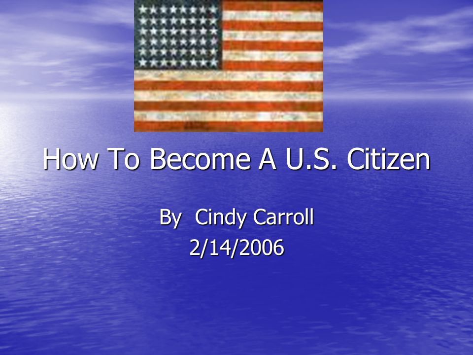 How To Become A U.S. Citizen By Cindy Carroll 2/14/2006