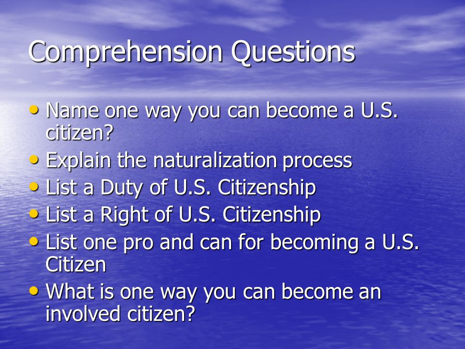 Comprehension Questions Name one way you can become a U.S.