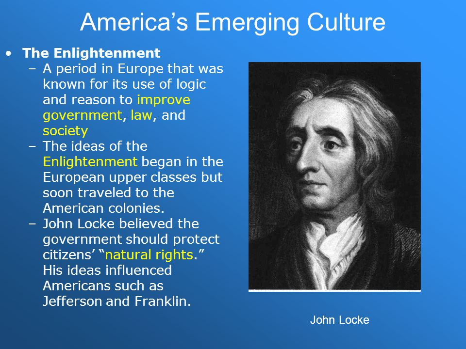 –Locke's ideas are found in the Declaration of Independence and the Constitution, including limited government and divided powers.