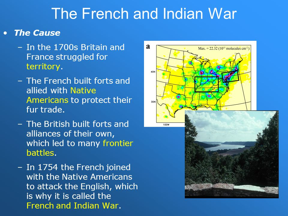 French-Indian War Cont'd The Course –The British army, new to the territory, made easy targets.