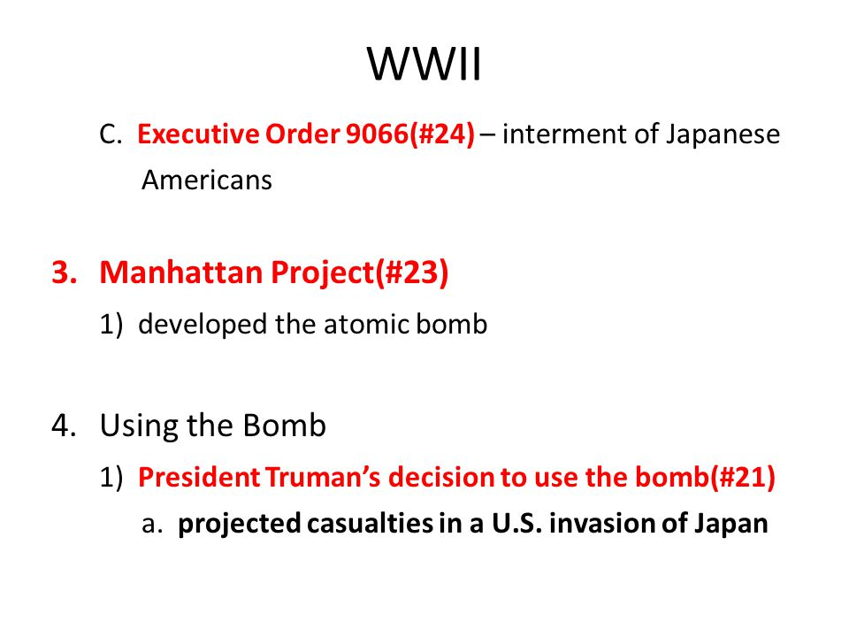 WWII C. Executive Order 9066(#24) – interment of Japanese Americans 3.Manhattan Project(#23) 1) developed the atomic bomb 4.Using the Bomb 1) Presiden