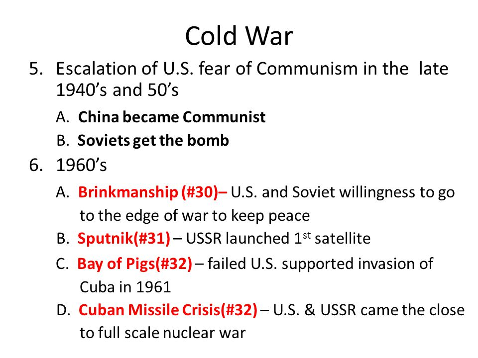 Cold War 5.Escalation of U.S.fear of Communism in the late 1940's and 50's A.