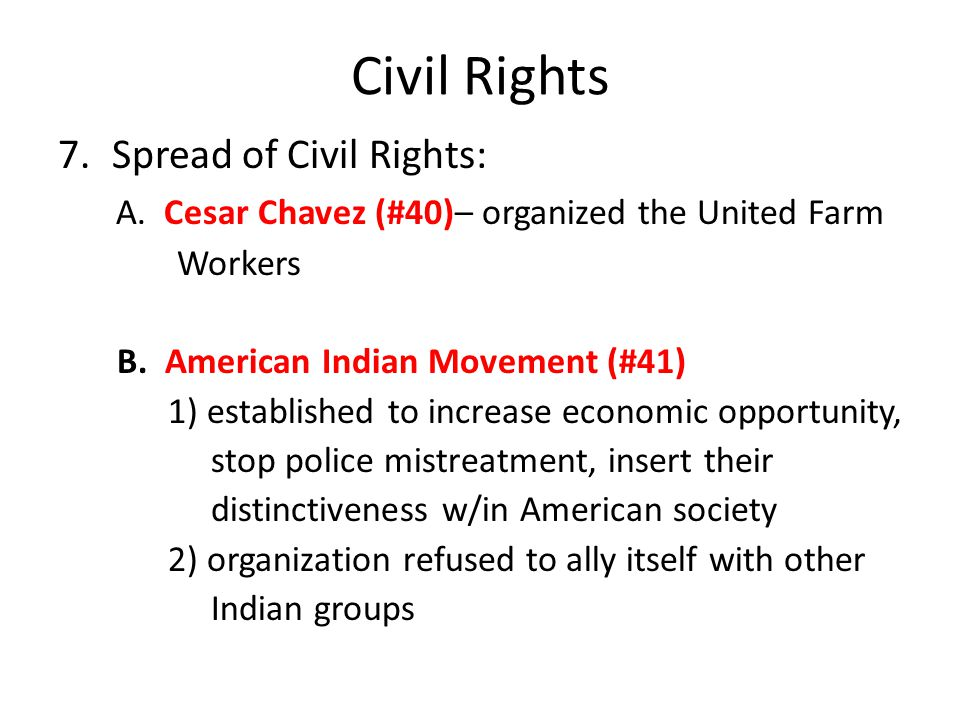 Civil Rights 7.Spread of Civil Rights: A. Cesar Chavez (#40)– organized the United Farm Workers B. American Indian Movement (#41) 1) established to in