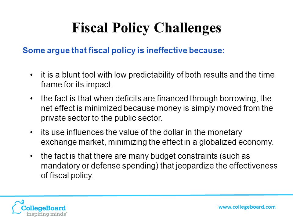 www.collegeboard.com Fiscal Policy Challenges it is a blunt tool with low predictability of both results and the time frame for its impact.