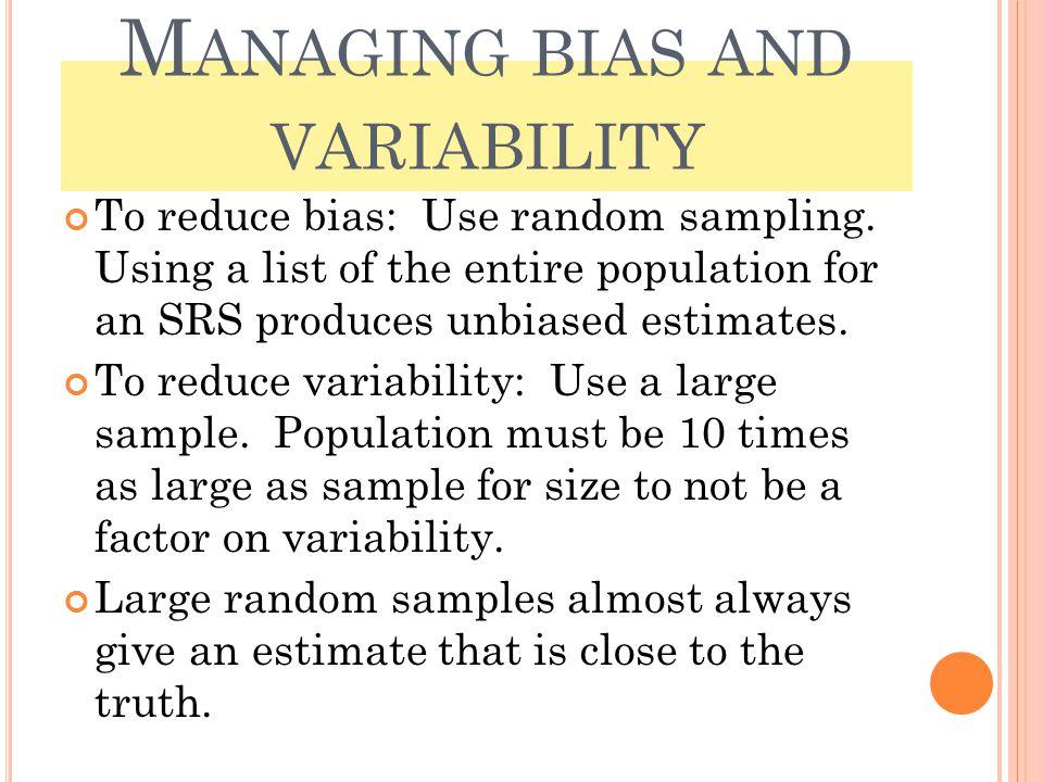 M ANAGING BIAS AND VARIABILITY To reduce bias: Use random sampling.
