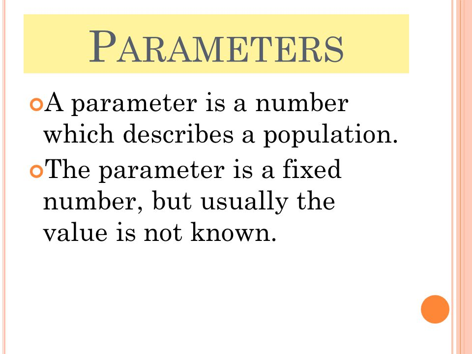 P ARAMETERS A parameter is a number which describes a population.