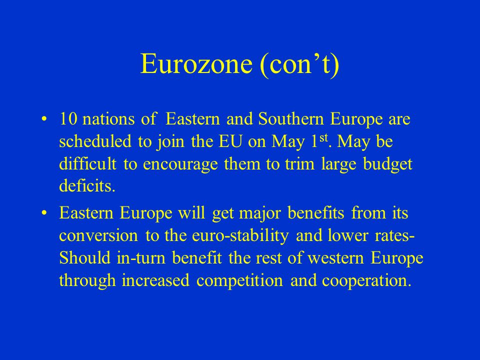 Eurozone The European Commision predicts the Continent's economic growth will lag behind much of the world this year 1.7% growth in GDP(U.S.-4.2%, Japan-3.2%, rest of Asia-7%) 6 of the 12 eurozone countries-Germany, Greece, France, Italy, Portugal and the Netherlands are predicted to run deficits that exceed the European Union's maximum of 3% of GDP.