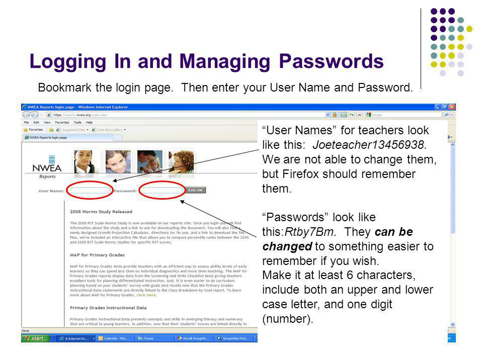 """7 Logging In and Managing Passwords Bookmark the login page. Then enter your User Name and Password. """"User Names"""" for teachers look like this: Joeteac"""