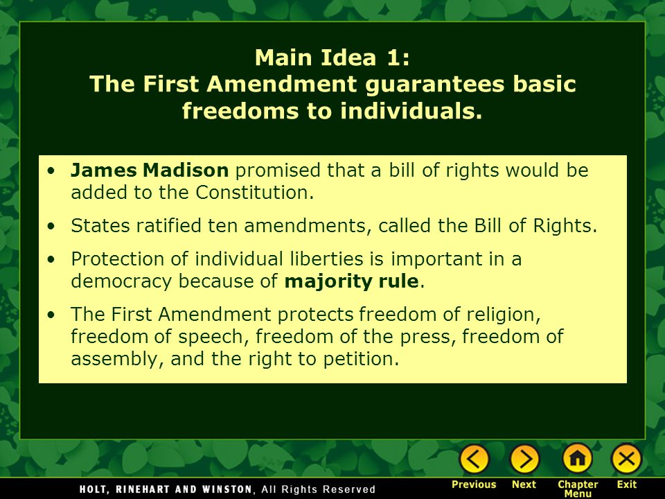 Main Idea 1: The First Amendment guarantees basic freedoms to individuals. James Madison promised that a bill of rights would be added to the Constitu