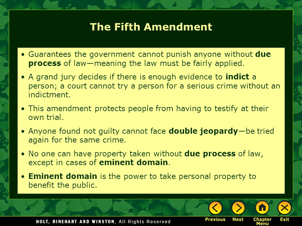 The Fifth Amendment Guarantees the government cannot punish anyone without due process of law—meaning the law must be fairly applied. A grand jury dec