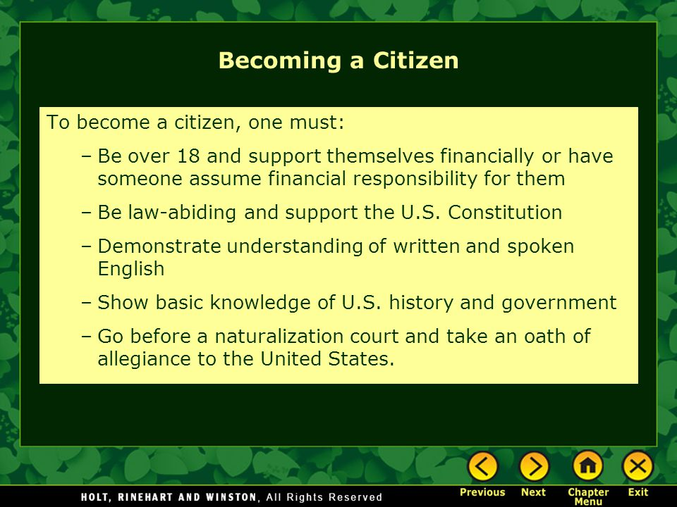 Becoming a Citizen To become a citizen, one must: –Be over 18 and support themselves financially or have someone assume financial responsibility for t