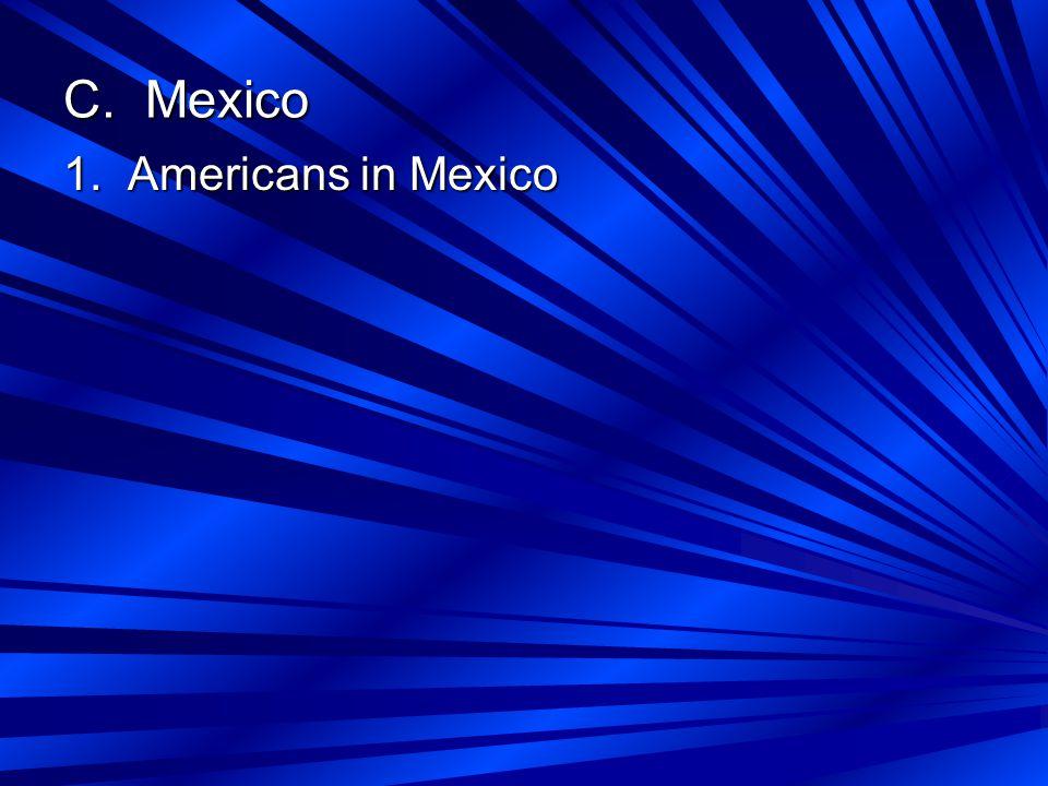 C. Mexico 1. Americans in Mexico