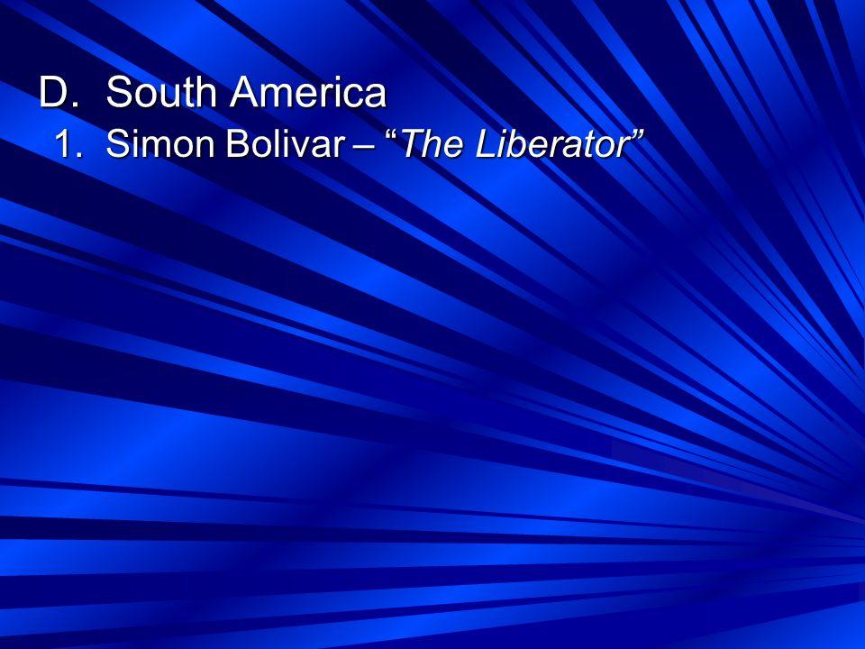 D. South America 1. Simon Bolivar – The Liberator