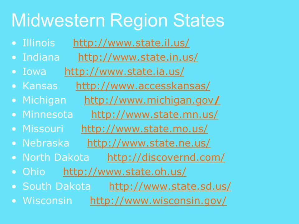 Midwestern Region States Illinois http://www.state.il.us/http://www.state.il.us/ Indiana http://www.state.in.us/http://www.state.in.us/ Iowa http://ww