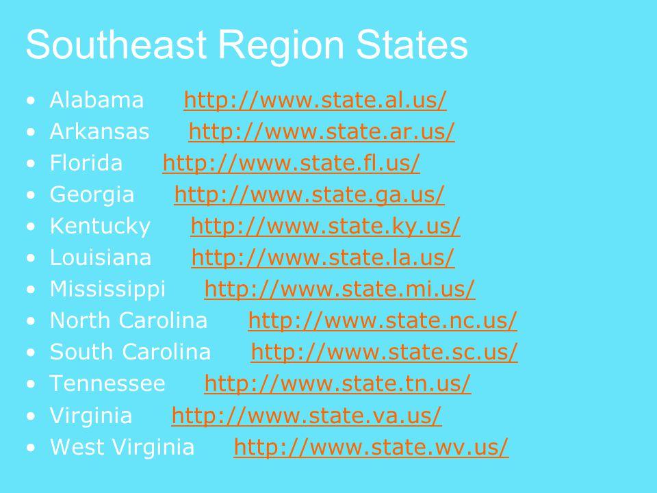 Southeast Region States Alabama http://www.state.al.us/http://www.state.al.us/ Arkansas http://www.state.ar.us/http://www.state.ar.us/ Florida http://